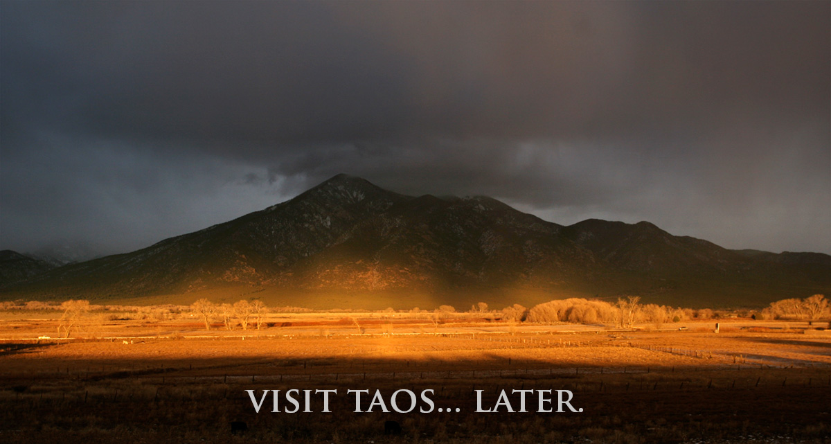 Visit Taos, New Mexico Later, Please